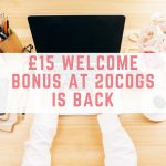 £15 welcome bonus at 20Cogs is back