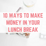 Make money during your lunch break