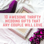 10 awesome thrifty wedding gifts that any couple will love