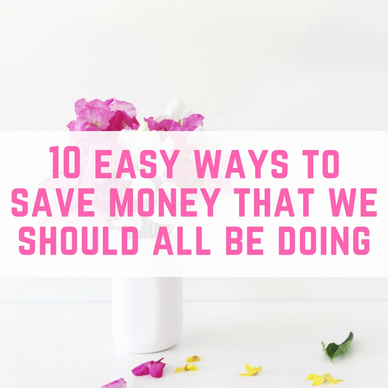 10 easy ways to save money that we should all be doing (1)