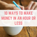 10 ways to make money in an hour or less
