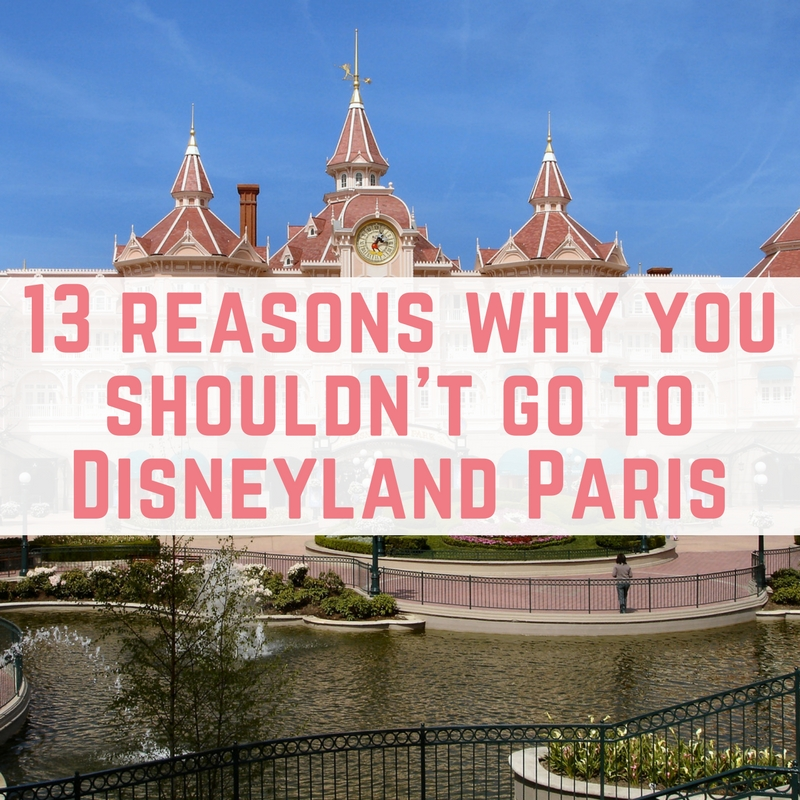 13 reasons why you shouldn't go to Disneyland Paris versus Disney World