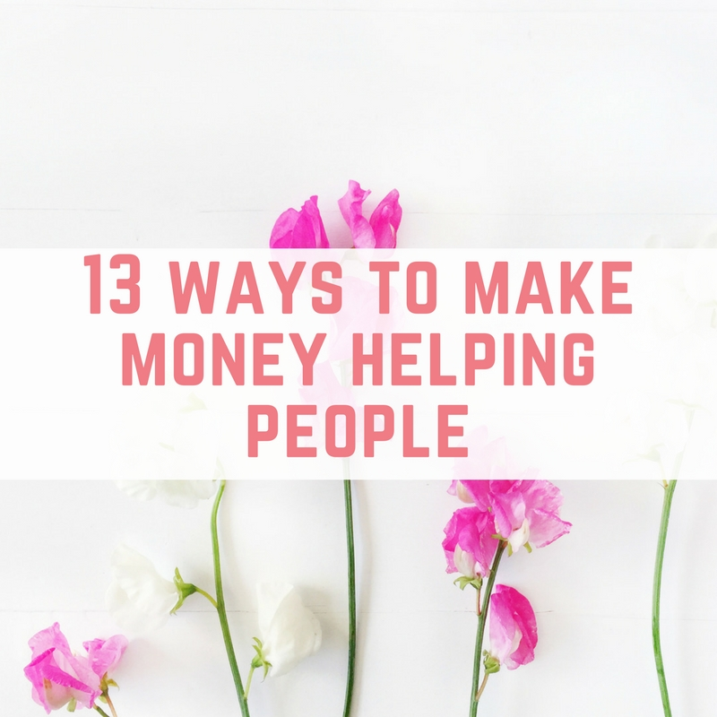 13 ways to make money helping people