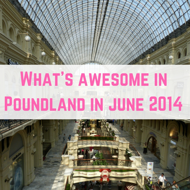whats-awesome-in-poundland-june-2014