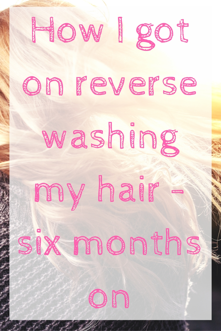how-i-got-on-reverse-washing-my-hair-six-months-on