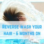 Reverse wash your hair – 6 months on
