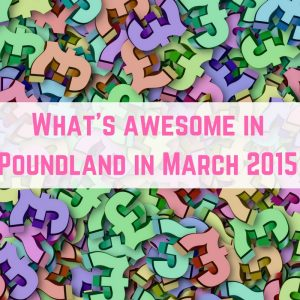 Poundland finds – March 2015