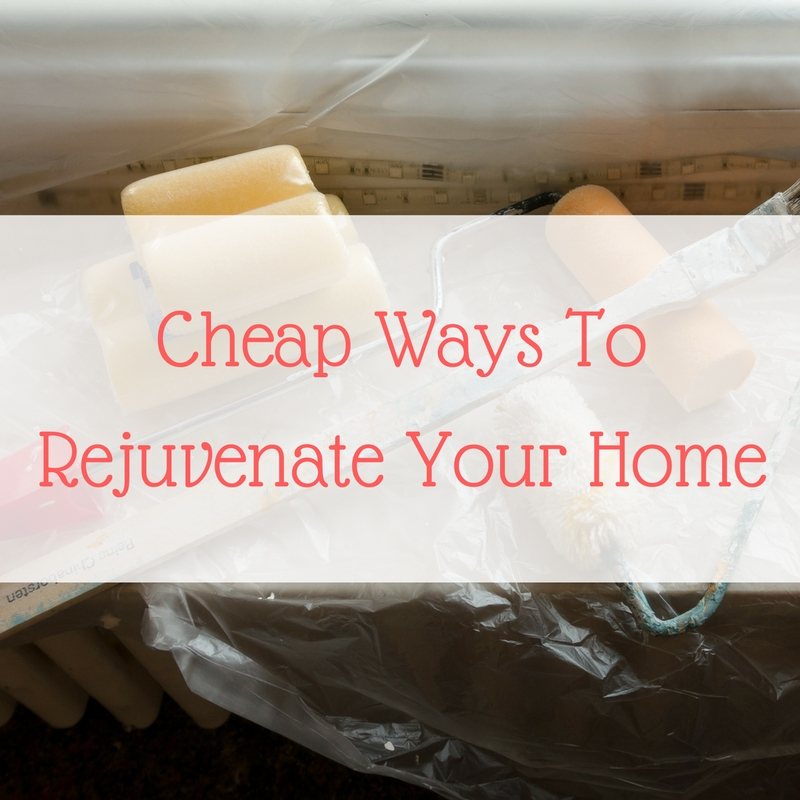 Cheap Ways To Rejuvenate Your Home