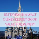 Is staying in a Walt Disney Resort good value for money?