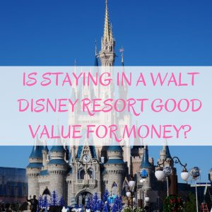 is-staying-in-a-walt-disney-resort-good-value-for-money