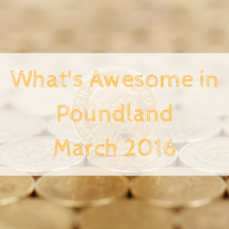 whats-awesome-in-poundland-march-2016-1