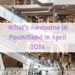 What's Awesome in Poundland in April 2016