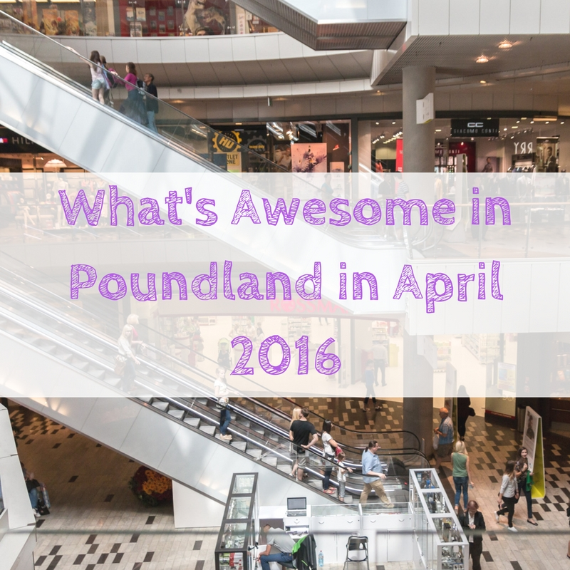 whats-awesome-in-poundland-in-april-2016