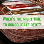 When's the right time to consolidate debt?