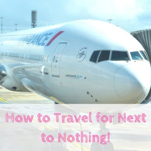 How to Travel for Next to Nothing!
