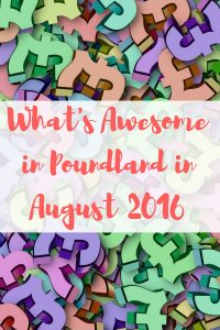 What's Awesome in Poundland in Aug 2016