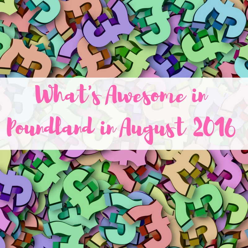 What's Awesome in Poundland in August 2016