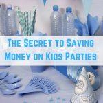 The Secret to Saving Money on Kids Parties
