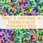 What's awesome in Poundland in November 2016