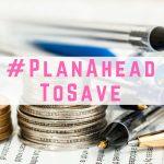 #PlanAheadToSave