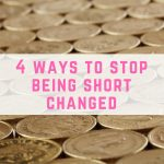 4 ways to stop being short changed