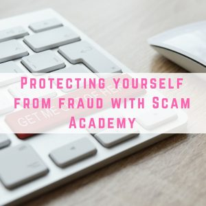 Protecting yourself from fraud with Scam Academy