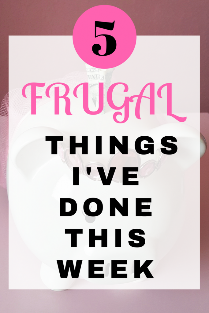 5 Frugal things I've done this week to save money and live the life I want