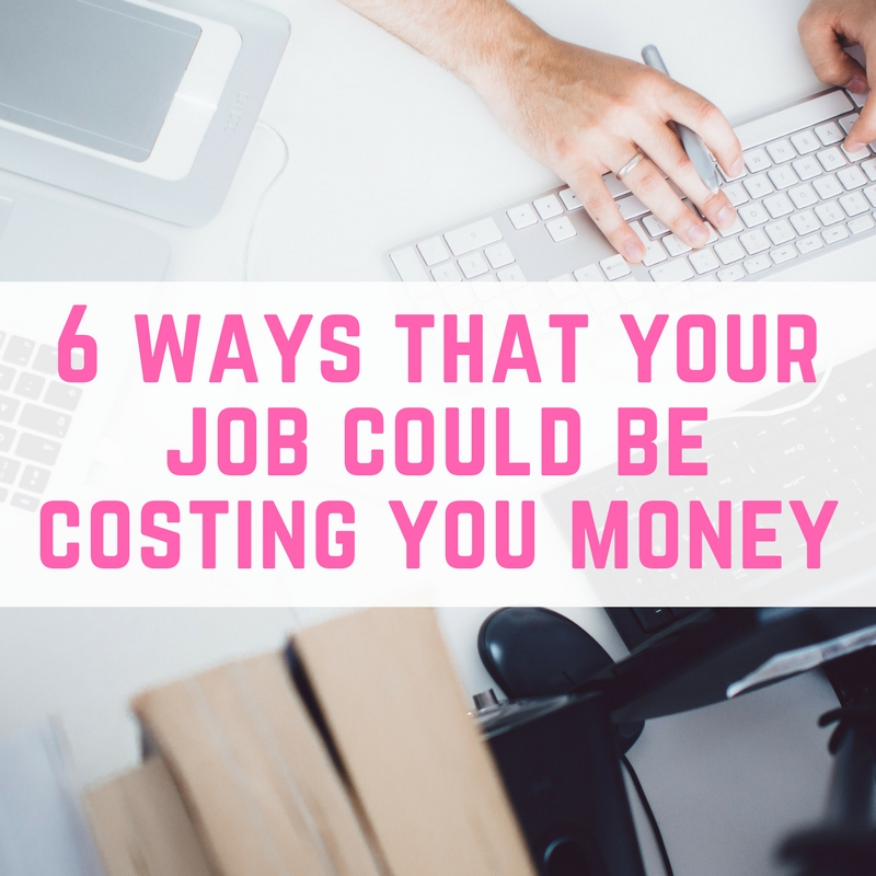 6 ways your job could be costing you money