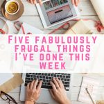 Five fabulously frugal things I've done this week – 3 March 2017