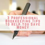 3 Professional Bookkeeping Tips to Help You Save Money