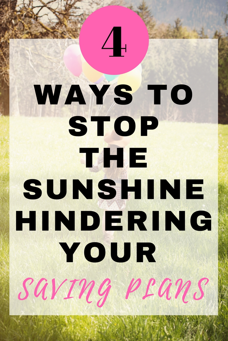 4 ways to stop the Sunshine hindering your savings plans