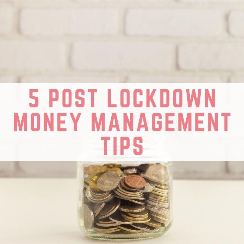 5 Post Lockdown Money Management Tips