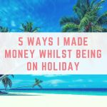 5 ways I made money whilst on holiday