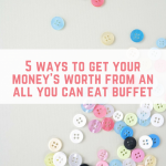 5 ways to get your money's worth from an all you can eat buffet restaurants