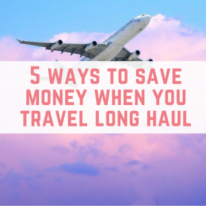 5 ways to save money when you travel long haul