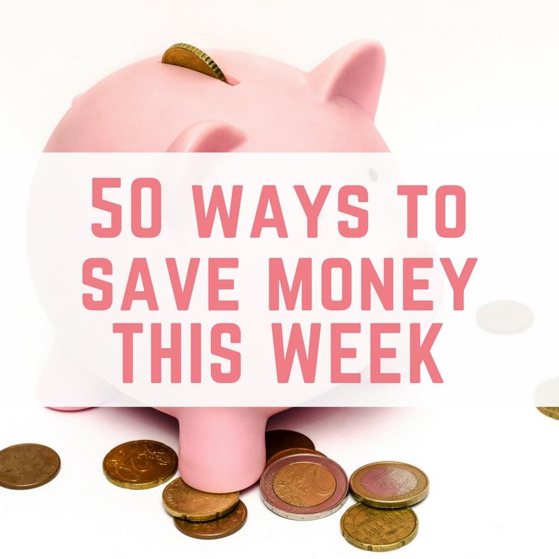 50 ways to save money THIS WEEK