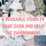 6 Reusable items to save cash and help the environment