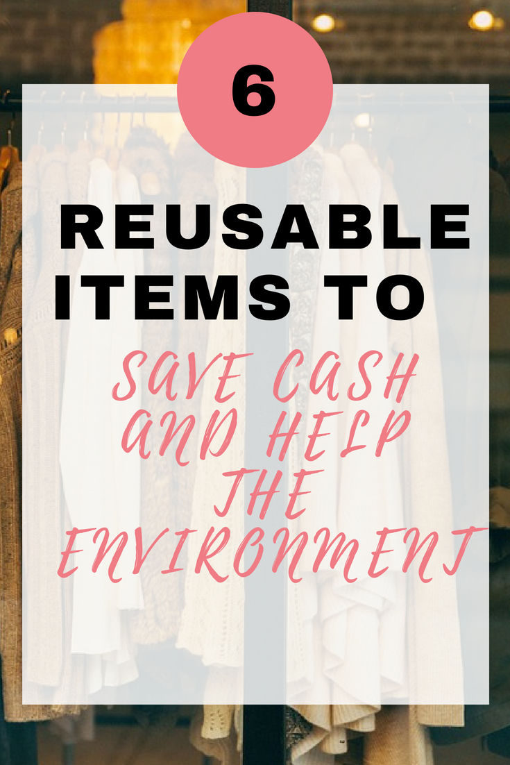 6 Reusable items to save cash and help the environment at the same time by Emma at EmmaDrew.info. #Reusable #savemoney #Itemsreusable