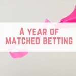 A year of matched betting