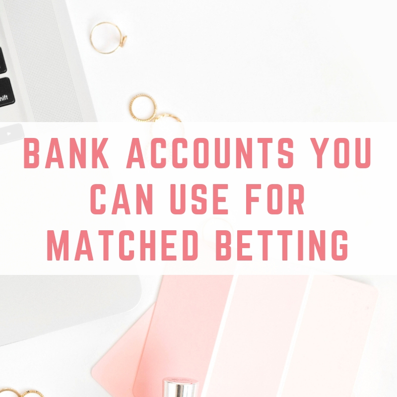 Bank accounts for Matched Betting