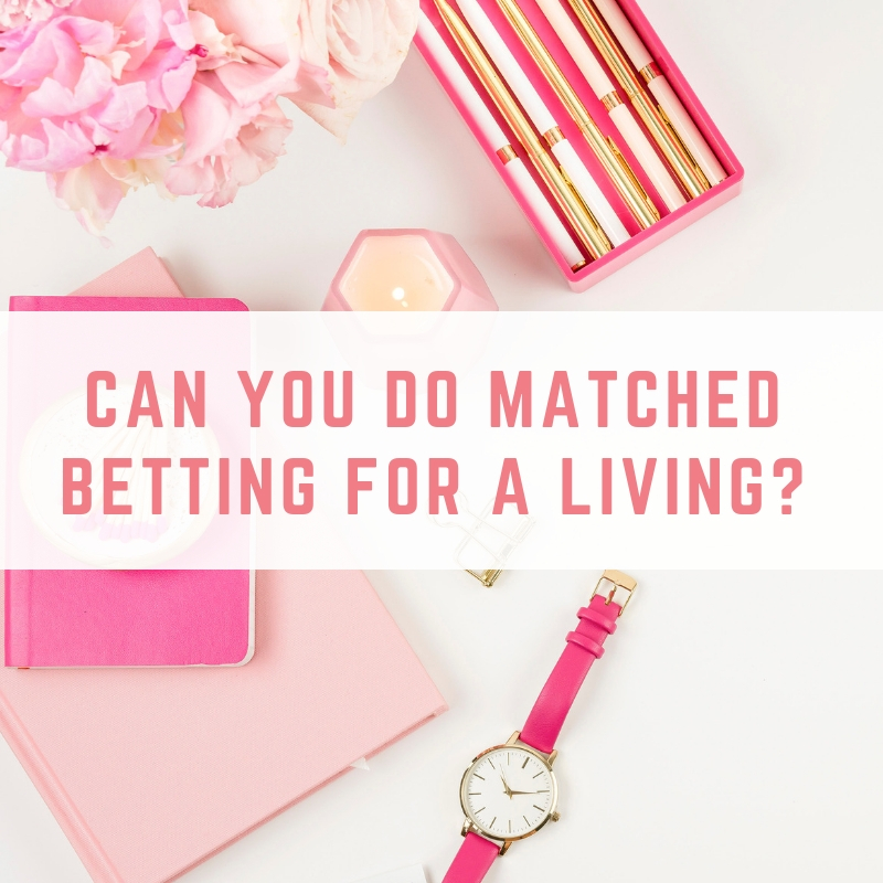 matched betting for a living