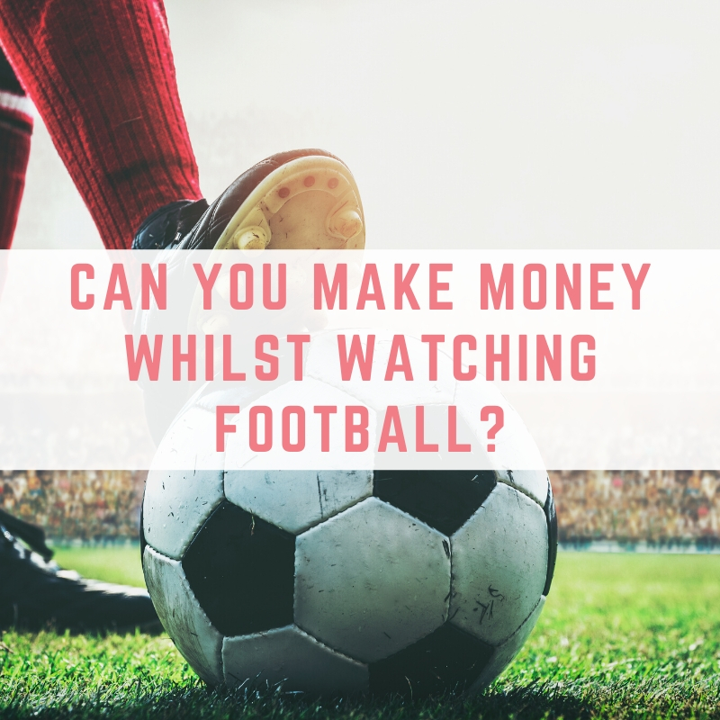 Can You Make Money Whilst Watching Football?
