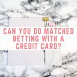 Can you do matched betting with a credit card?