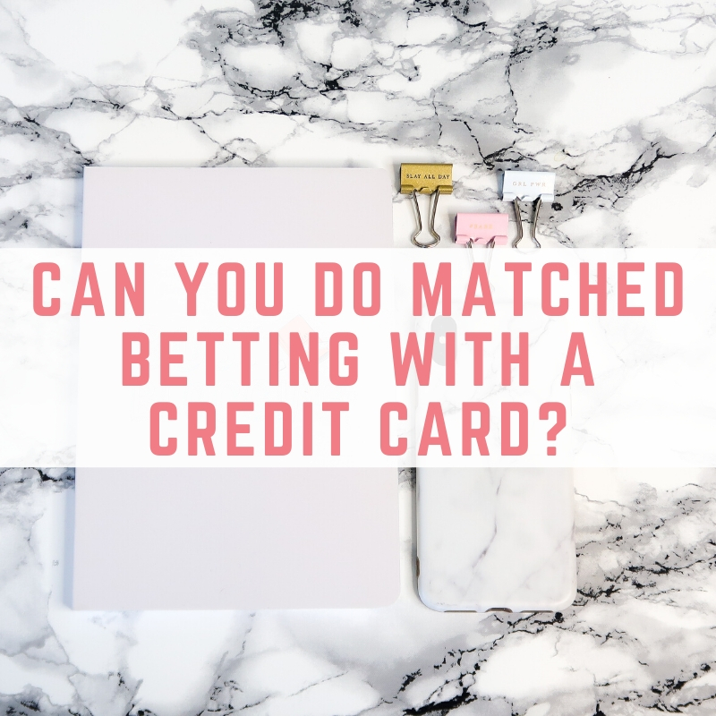 matched betting with a credit card