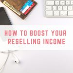 How to Boost your Reselling Income