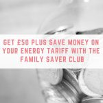 Get £50 plus save money on your energy tariff with the Family Saver Club