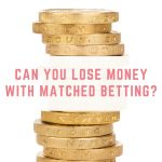 Can you lose money with matched betting?