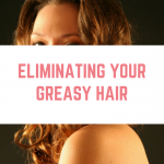 Eliminating your greasy hair