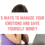 5 ways to manage emotions and save yourself money