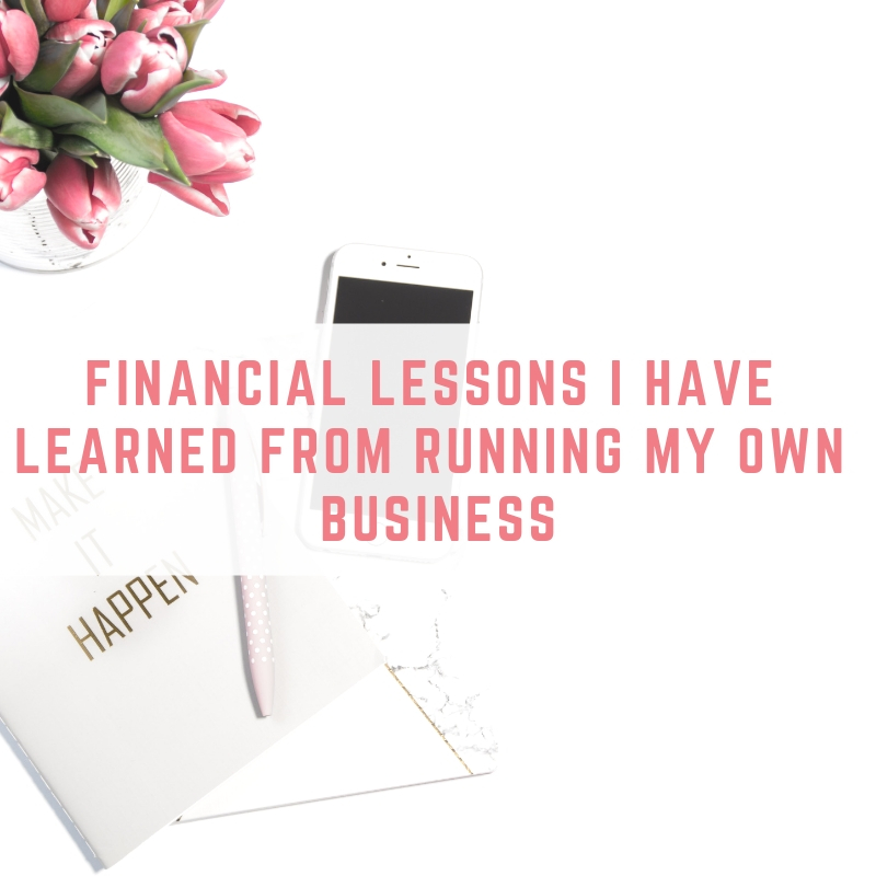 Financial lessons I have learned from running my own business